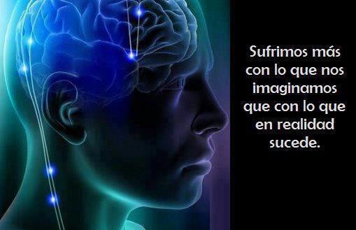 sufrimos más con lo que nos Imaginamos que con lo que en Realidad sucede